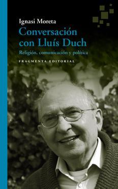 Conversación con Lluís Duch. Religión, comunicación y política