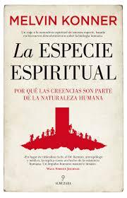 La especie espiritual. Por qué las creencias son parte de la naturaleza humana