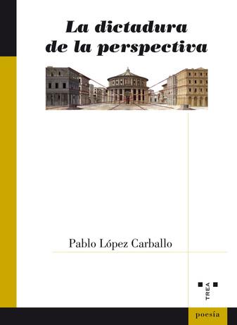 """Poemas de """"La dictadura de la perspectiva"""", de Pablo López Carballo"""
