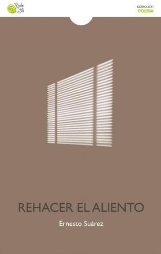 Palabra respirable: 'Rehacer el aliento', de Ernesto Suárez
