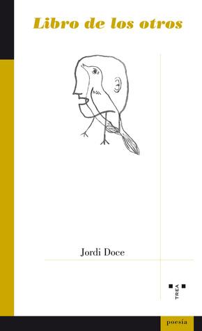 """""""Libro de los otros"""", de Jordi Doce, un diario de lector de la mejor poesía anglosajona"""