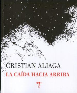 """Un lenguaje que no se habla: """"La caída hacia arriba"""", de Cristian Aliaga"""