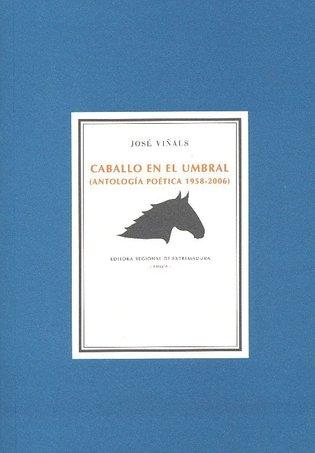 """Portada de """"Caballo en el umbral"""", antología de la poesía de Viñals editada por Benito del Pliego y Andrés Fisher en 2010 ( Editora Regional de Extremadura)."""