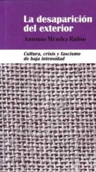 """Apuntes sobre """"La desaparición del exterior"""", de Antonio Méndez Rubio"""