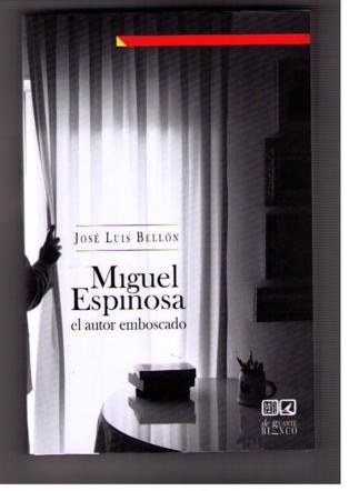 Miguel Espinosa, el autor emboscado