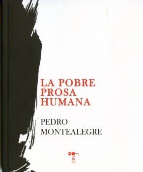 """La pobre prosa humana"" o la poesía hiperbólica de Pedro Montealegre"