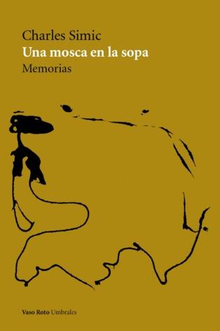 """""""Una mosca en la sopa"""", memorias del personaje secundario Charles Simic"""