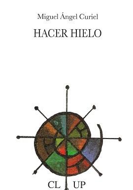 """La poesía de Miguel Ángel Curiel en el ciclo del agua: """"Hacer hielo"""""""