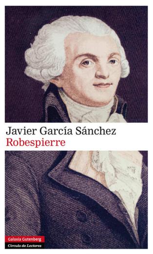 """""""Robespierre"""", de Javier García Sánchez, una novela histórica virtuosamente extravagante"""