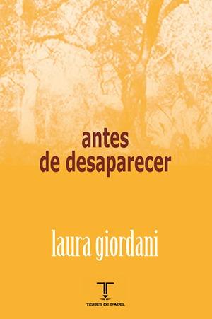 """""""Antes de desaparecer"""", de Laura Giordani: una manera de ampararse"""