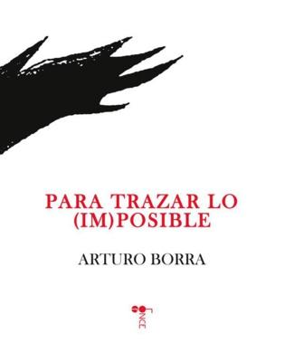 """Poesía como testigo de nuestro tiempo: """"Para trazar lo (im) posible"""", de Arturo Borra"""