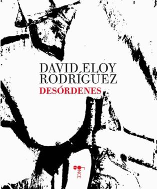 """Palabras que digan, palabras que hagan: """"Desórdenes"""", de David Eloy Rodríguez"""