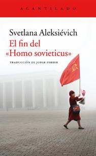 'El fin del Homo sovieticus', de Svetlana Aleksiévich