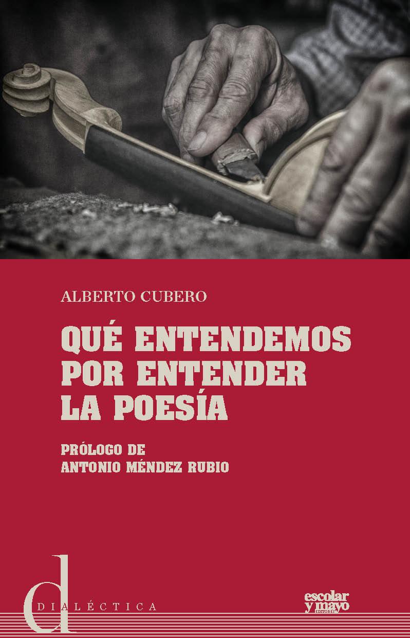 """Un espacio de libertad: """"Qué entendemos por entender la poesía"""", de Alberto Cubero"""