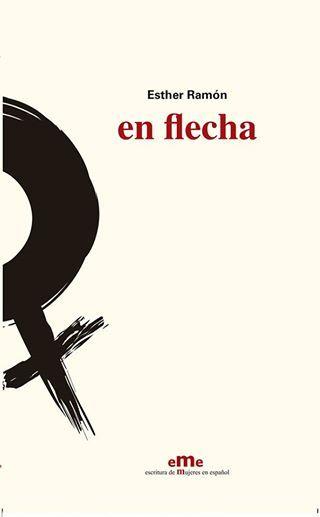 "Observar en movimiento, soltar las manos: aproximación a ""En flecha"", de Esther Ramón"