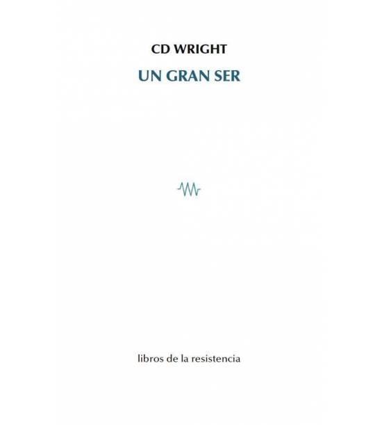 """Poesía documental y crítica social aunadas en """"Un gran ser"""", de C.D. Wright"""