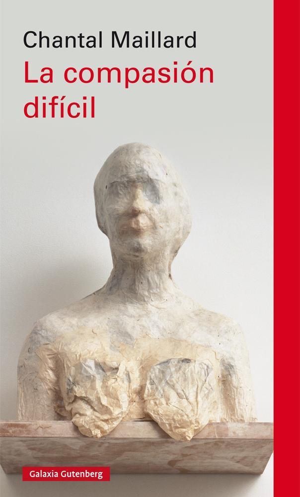 """""""La compasión difícil"""", y paradójica, de Chantal Maillard"""