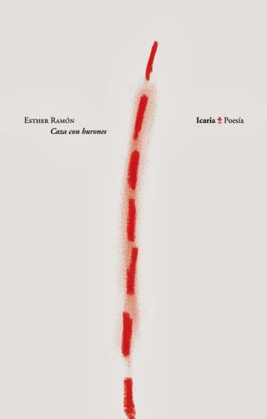 "Icaria publica ""Caza con hurones"", de la poeta madrileña Esther Ramón"