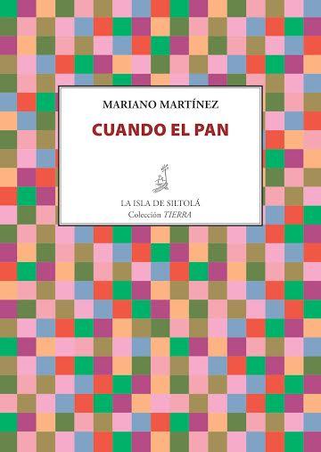 """Para dignificar palabra y vida: """"Cuando el pan"""", de Mariano Martínez"""